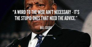 quote-Bill-Cosby-a-word-to-the-wise-aint-necessary-366