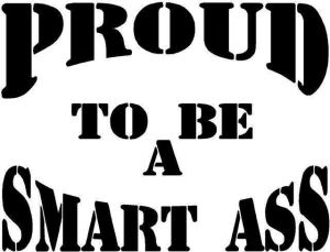 Proud to be a smart ass