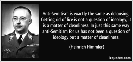 quote-anti-semitism-is-exactly-the-same-as-delousing-getting-rid-of-lice-is-not-a-question-of-ideology-heinrich-himmler-237498